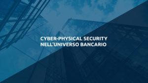 """""""Cyber-Physical security nell'universo bancario"""" – un anno dopo"""