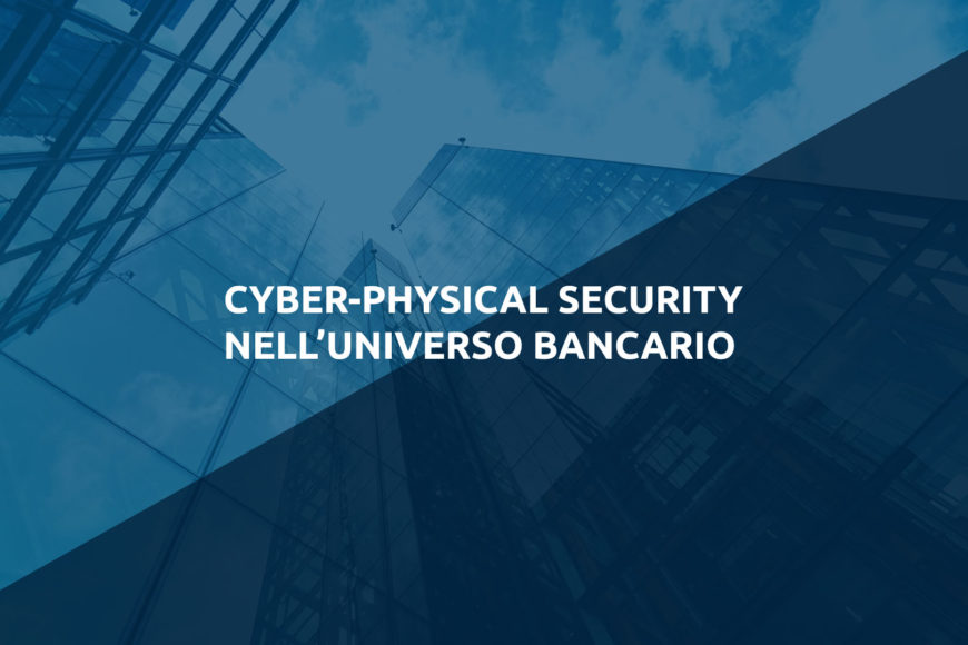 """Cyber-Physical security nell'universo bancario"" – un anno dopo"