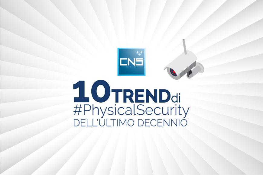 Come è cambiata la sicurezza fisica? 10 trend che hanno segnato il decennio