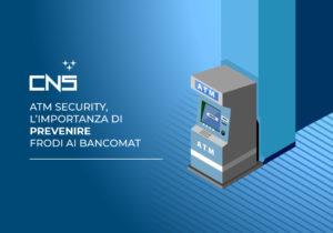 ATM Security, l'importanza di prevenire frodi ai bancomat
