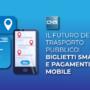 Trasporto pubblico: il futuro, tra biglietti smart e pagamenti mobile