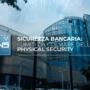 Sicurezza bancaria: i limiti da colmare della physical security