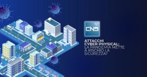 Attacchi cyber-physical la pandemia mette a rischio la sicurezza