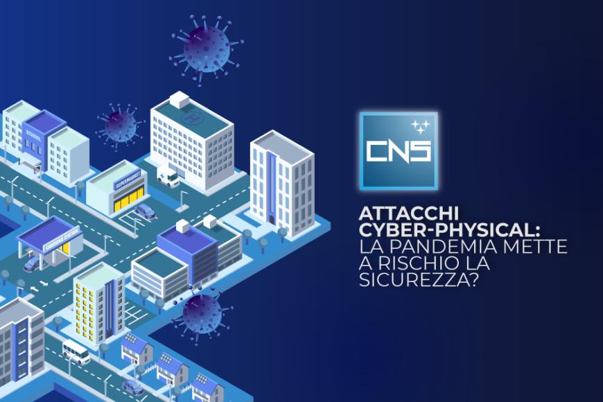 Attacchi cyber-physical: la pandemia mette a rischio la sicurezza?