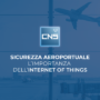 Sicurezza aeroportuale: l'importanza dell'Internet of Things