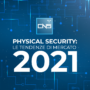 Physical Security: le tendenze di mercato per il 2021