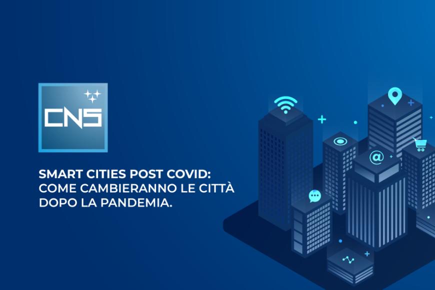 Smart Cities post COVID: come cambieranno le città dopo la pandemia.